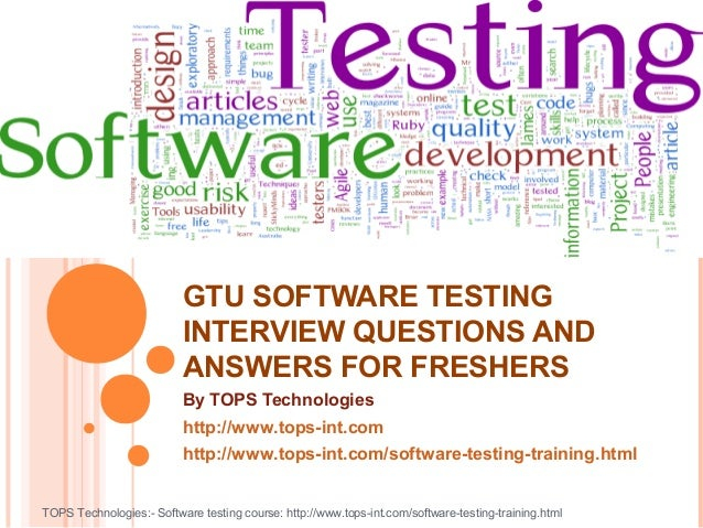 GTU SOFTWARE TESTING INTERVIEW QUESTIONS AND ANSWERS FOR FRESHERS By TOPS Technologies http://www.tops-int.com http://www....
