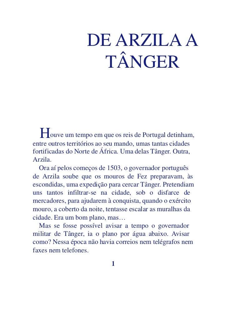 DE ARZILA A                    TÂNGER  Houve um tempo em que os reis de Portugal detinham,entre outros territórios ao seu ...