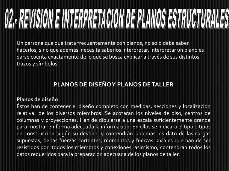 02.- REVISION E INTERPRETACION DE PLANOS ESTRUCTURALES<br />Un persona que que trata frecuentemente con planos, no solo de...