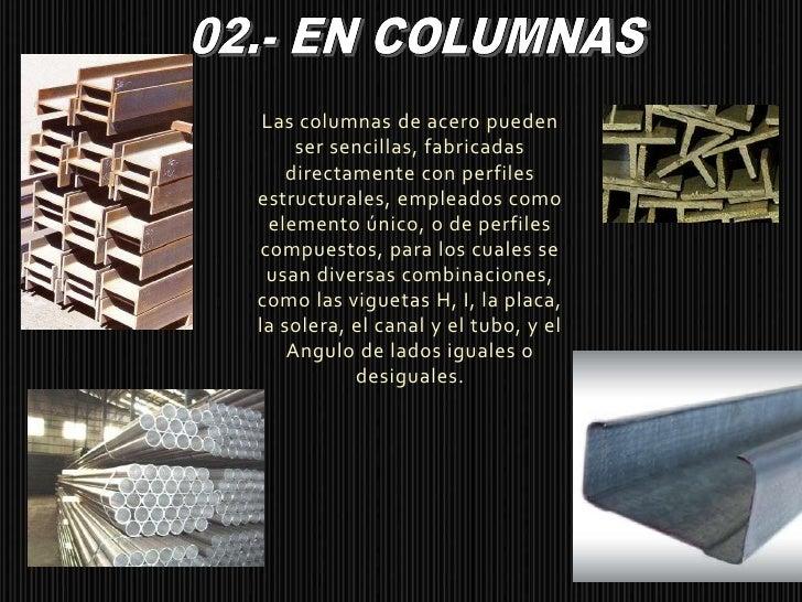02.- EN COLUMNAS<br />Las columnas de acero pueden ser sencillas, fabricadas directamente con perfiles estructurales, empl...