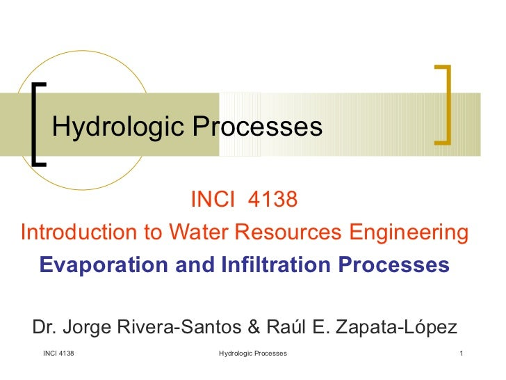 Hydrologic Processes INCI  4138 Introduction to Water Resources Engineering Evaporation and Infiltration Processes Dr. Jor...