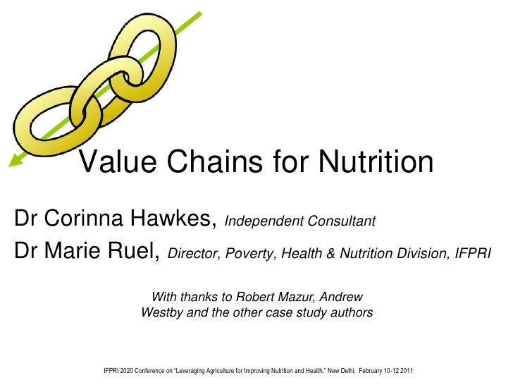 Value Chains for NutritionDr Corinna Hawkes, Independent ConsultantDr Marie Ruel, Director, Poverty, Health & Nutrition Di...