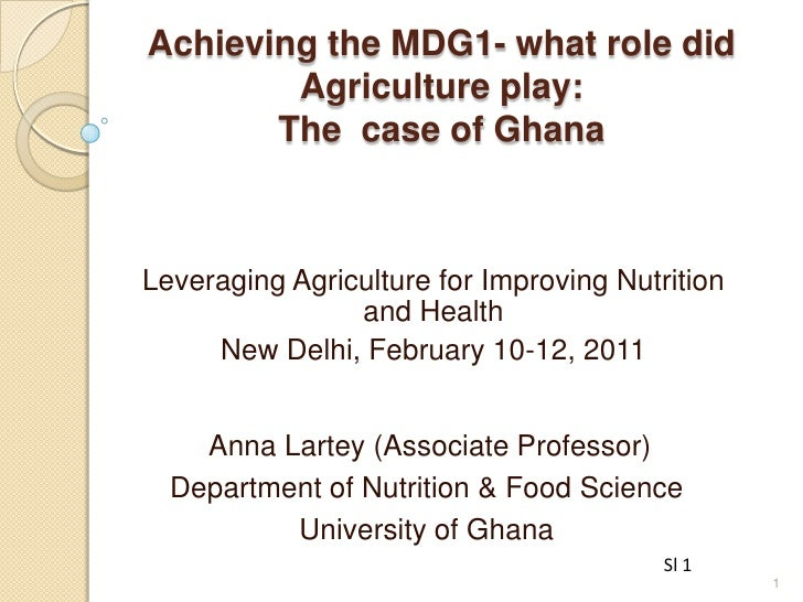 Achieving the MDG1- what role did        Agriculture play:       The case of GhanaLeveraging Agriculture for Improving Nut...