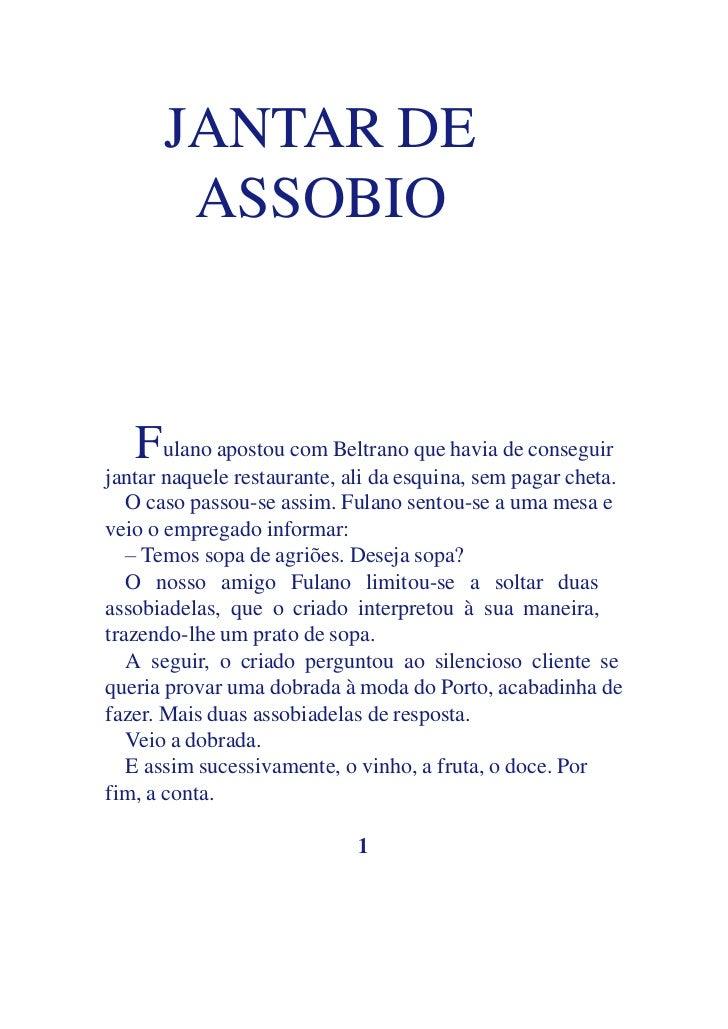JANTAR DE       ASSOBIO   F ulano apostou com Beltrano que havia de conseguirjantar naquele restaurante, ali da esquina, s...