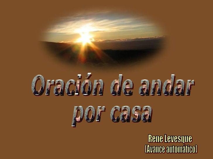 Oración de andar por casa Rene Levesque (Avance automático)