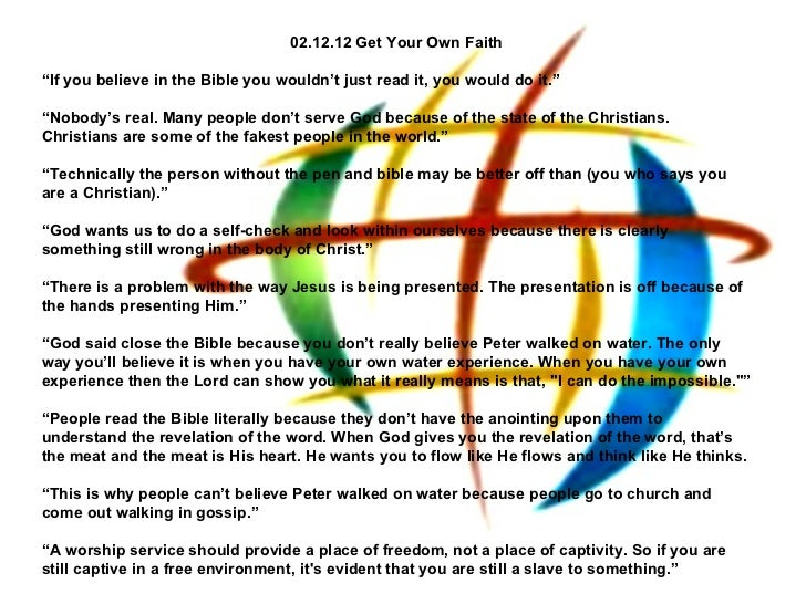 """02.12.12 Get Your Own Faith """" If you believe in the Bible you wouldn't just read it, you would do it.""""  """" Nobody's real. ..."""