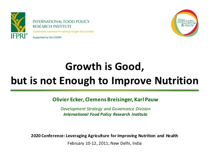 Growth is Good,but is not Enough to Improve Nutrition              Olivier Ecker, Clemens Breisinger, Karl Pauw           ...
