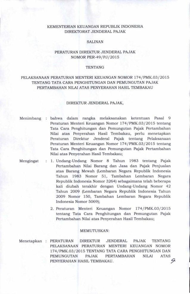 PERATURAN DIREKTUR JENDERAL PAJAK TENTANG PELAKSANAAN PERATURAN MENTER! KEUANGAN NOMOR 174/PMK.03/2015 TENTANG TATA CARA P...