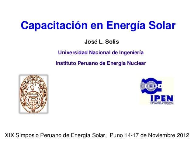 Capacitación en Energía Solar                             José L. Solis                   Universidad Nacional de Ingenier...