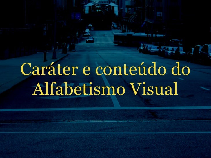 Caráter e conteúdo do  Alfabetismo Visual