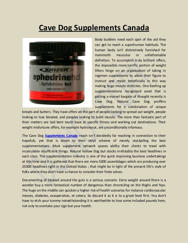 Cave Dog Supplements Canada                                                Body builders need each spot of the aid they   ...