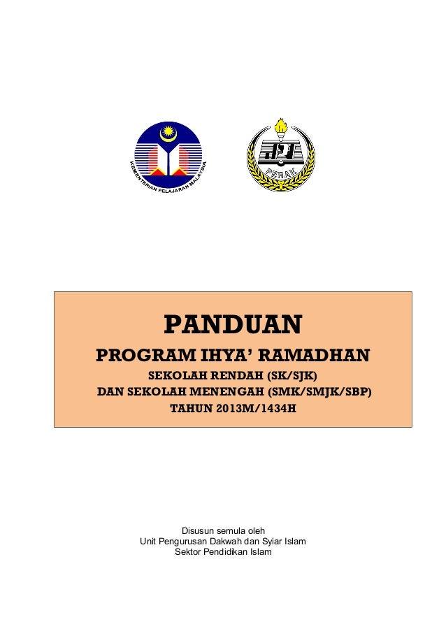 PANDUAN PROGRAM IHYA' RAMADHAN SEKOLAH RENDAH (SK/SJK) DAN SEKOLAH MENENGAH (SMK/SMJK/SBP) TAHUN 2013M/1434H Disusun semul...