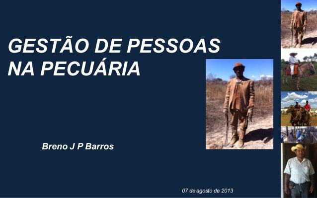 GESTÃO DE PESSOAS NA PECUÁRIA Breno J P Barros 07 de agosto de 2013