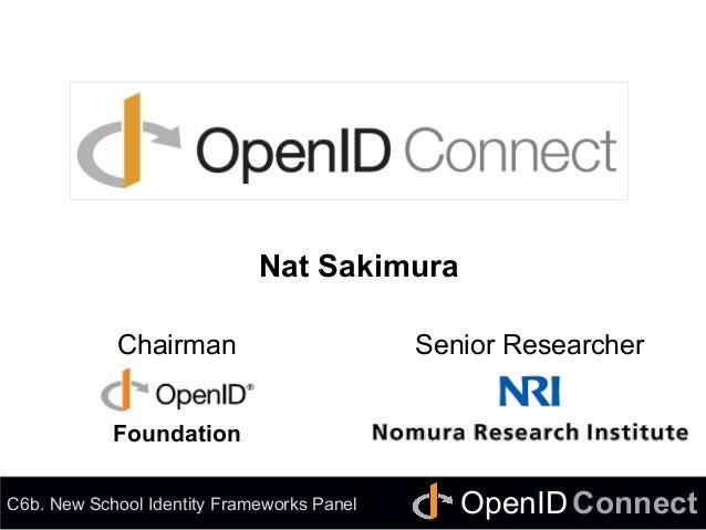 Connect OpenID OpenID Connect Nat Sakimura Chairman Senior Researcher C6b. New School Identity Frameworks Panel Foundat...