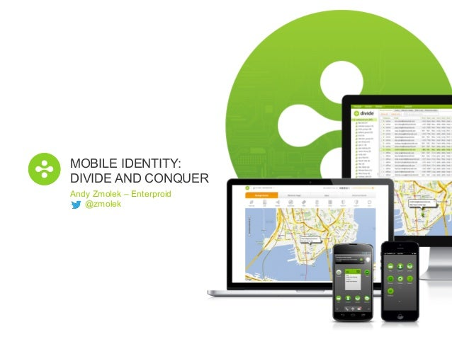 MOBILE IDENTITY: DIVIDE AND CONQUER Andy Zmolek – Enterproid @zmolek