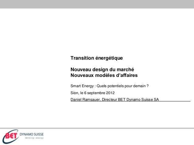 Transition énergétique Nouveau design du marché Nouveaux modèles d'affaires Smart Energy : Quels potentiels pour demain ? ...