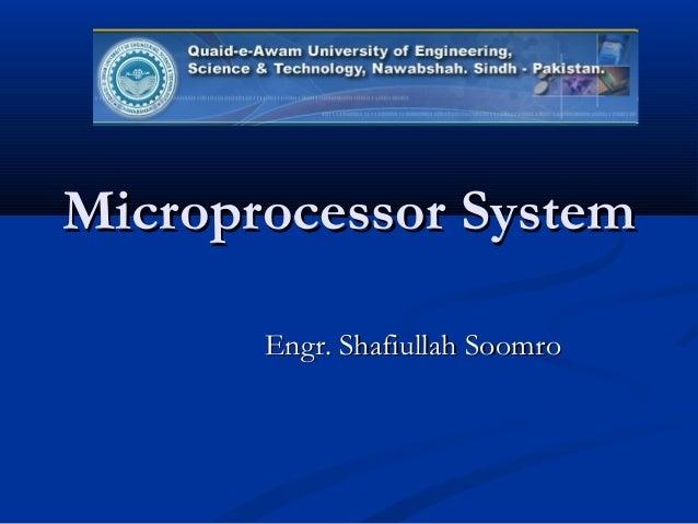 Microprocessor SystemMicroprocessor System Engr. Shafiullah SoomroEngr. Shafiullah Soomro