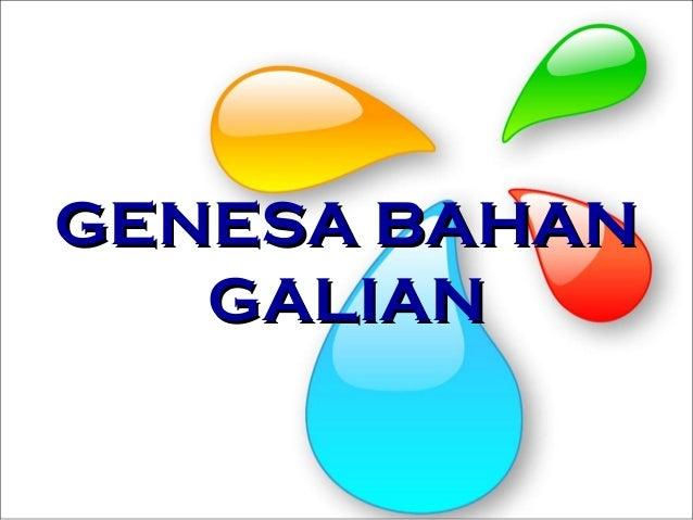 GENESA BAHANGENESA BAHAN GALIANGALIAN