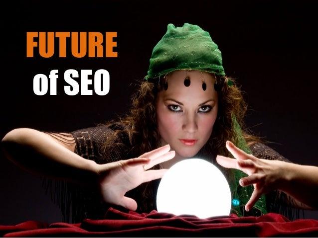 FUTURE of SEO SEO 2013 Predictii