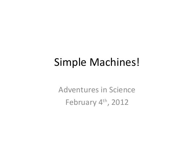 Simple Machines! Adventures in Science February 4th, 2012