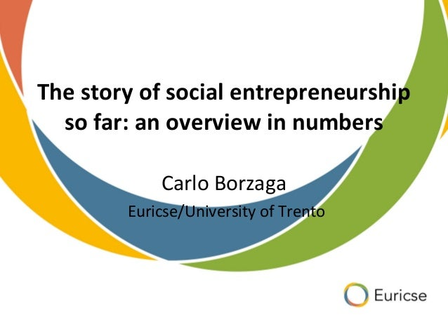 The story of social entrepreneurship so far: an overview in numbers Carlo Borzaga Euricse/University of Trento