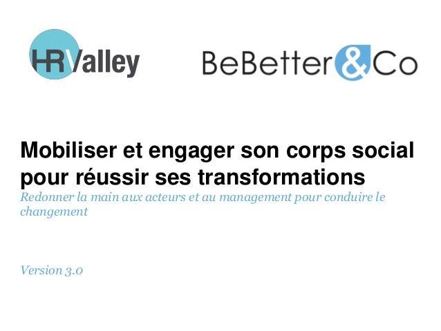 Mobiliser et engager son corps social pour réussir ses transformations Redonner la main aux acteurs et au management pour ...