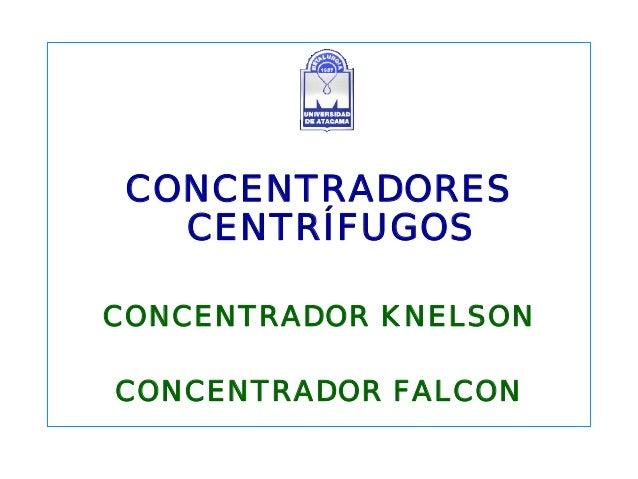 CONCENTRADORES CENTRÍFUGOS CONCENTRADOR KNELSON CONCENTRADOR FALCON