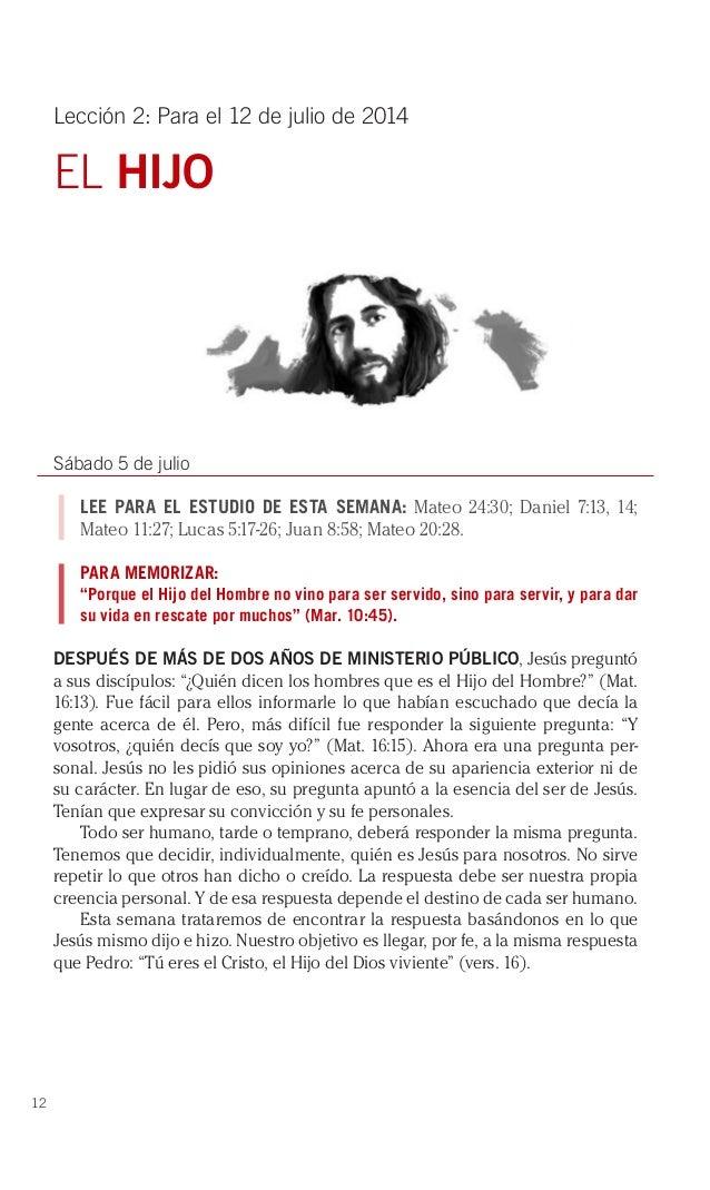12 Lección 2: Para el 12 de julio de 2014 EL HIJO Sábado 5 de julio LEE PARA EL ESTUDIO DE ESTA SEMANA: Mateo 24:30; Danie...