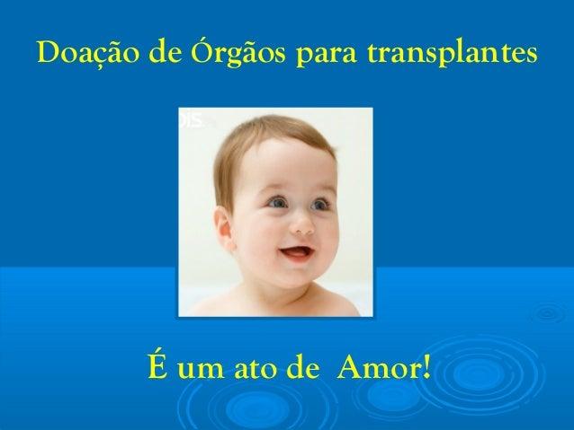 Doação de Órgãos para transplantes É um ato de Amor!