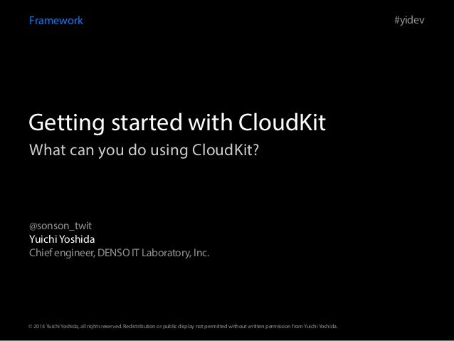 Framework  Getting started with CloudKit  What can you do using CloudKit?  Yuichi Yoshida  Chief engineer, DENSO IT Labora...