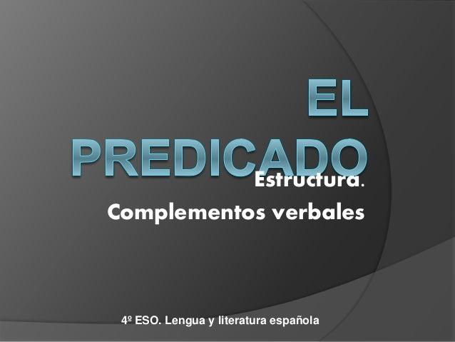 Estructura.  Complementos verbales  4º ESO. Lengua y literatura española