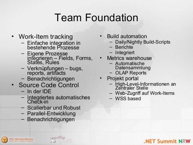 Team Foundation • Work-Item tracking – Einfache integration in bestehende Prozesse – Eigene Prozesse integrieren – Fields,...