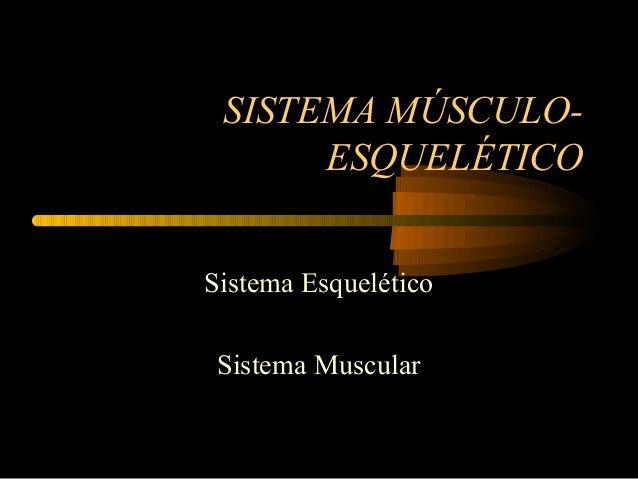 SISTEMA MÚSCULO- ESQUELÉTICO Sistema Esquelético Sistema Muscular