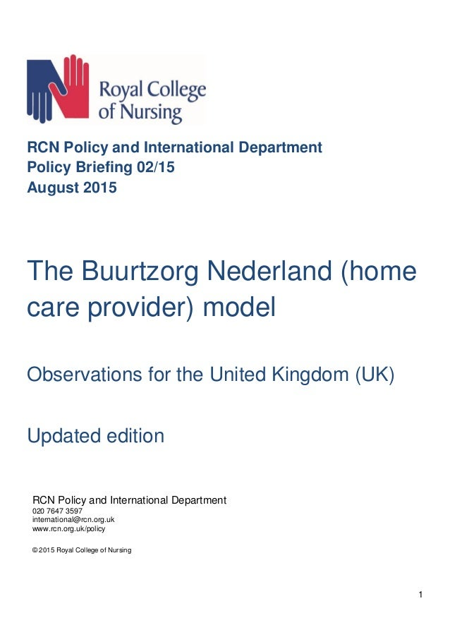1 RCN Policy and International Department Policy Briefing 02/15 August 2015 The Buurtzorg Nederland (home care provider) m...
