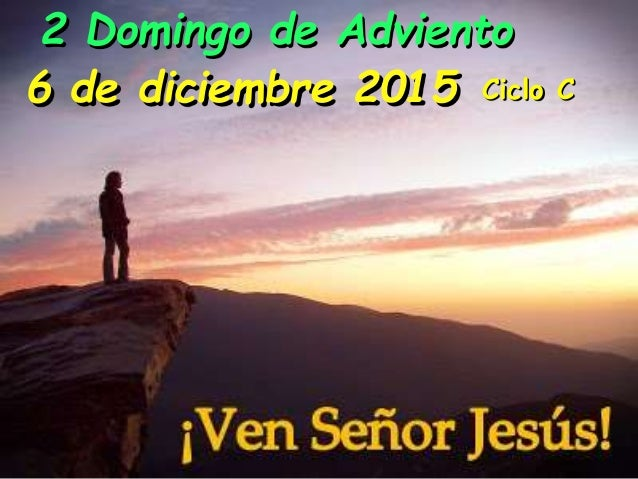 Ciclo C 2 Domingo de Adviento 6 de diciembre 2015