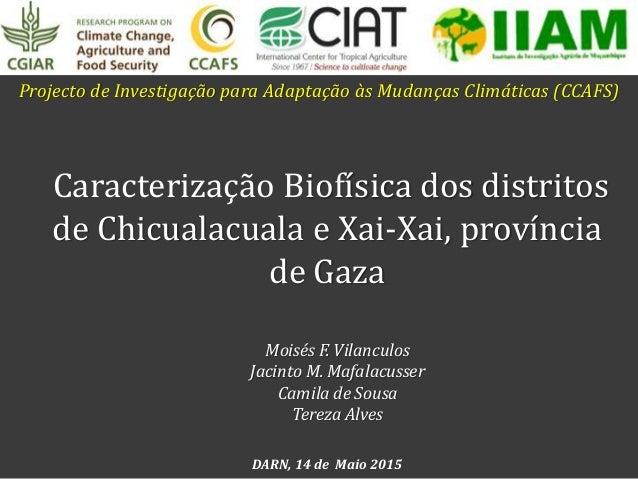 Projecto de Investigação para Adaptação às Mudanças Climáticas (CCAFS) Caracterização Biofísica dos distritos de Chicualac...