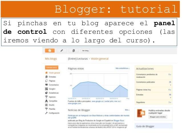 Blogger: tutorial Si pinchas en tu blog aparece el panel de control con diferentes opciones (las iremos viendo a lo largo ...