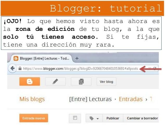 Blogger: tutorial ¡OJO! Lo que hemos visto hasta ahora es la zona de edición de tu blog, a la que solo tú tienes acceso. S...