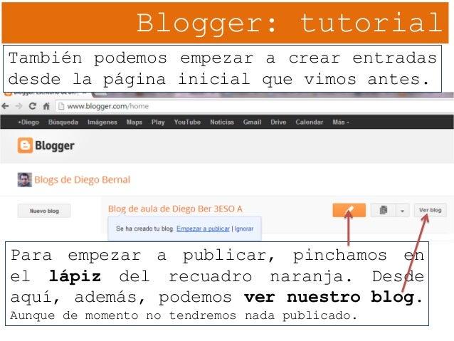 Blogger: tutorial También podemos empezar a crear entradas desde la página inicial que vimos antes. Para empezar a publica...