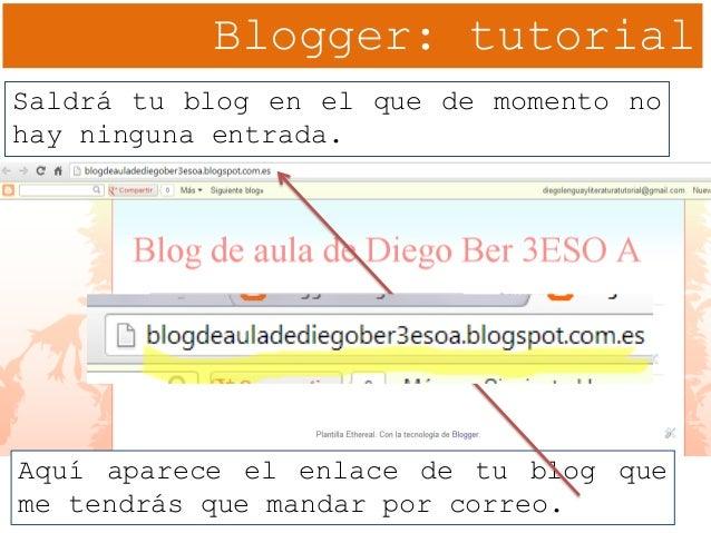 Blogger: tutorial Saldrá tu blog en el que de momento no hay ninguna entrada. Aquí aparece el enlace de tu blog que me ten...