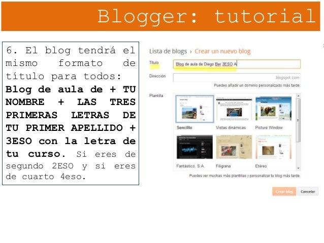 Blogger: tutorial 6. El blog tendrá el mismo formato de título para todos: Blog de aula de + TU NOMBRE + LAS TRES PRIMERAS...