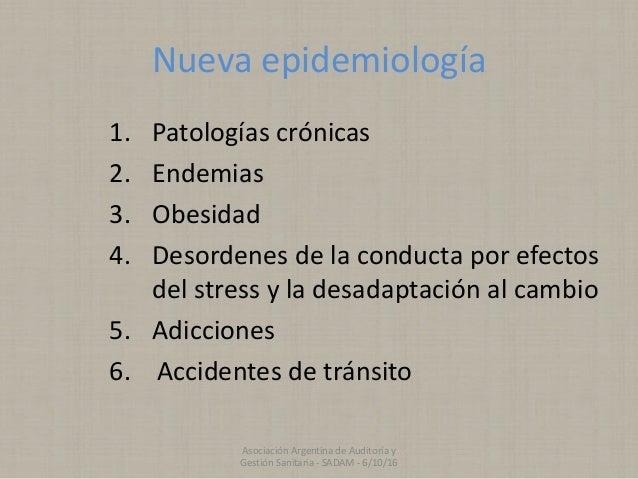 Nueva epidemiología 1. Patologías crónicas 2. Endemias 3. Obesidad 4. Desordenes de la conducta por efectos del stress y l...