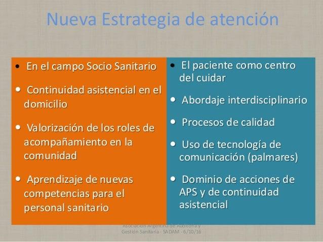 Nueva Estrategia de atención  En el campo Socio Sanitario  Continuidad asistencial en el domicilio  Valorización de los...
