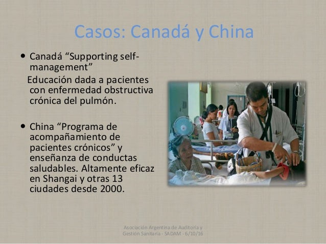 """Casos: Canadá y China  Canadá """"Supporting self- management"""" Educación dada a pacientes con enfermedad obstructiva crónica..."""