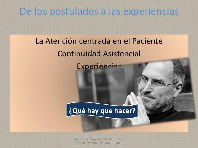 De los postulados a las experiencias La Atención centrada en el Paciente Continuidad Asistencial Experiencias Beneficios ¿...