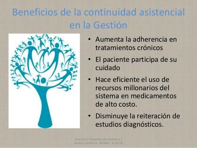 Beneficios de la continuidad asistencial en la Gestión • Aumenta la adherencia en tratamientos crónicos • El paciente part...