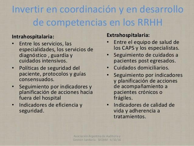 Invertir en coordinación y en desarrollo de competencias en los RRHH Intrahospitalaria: • Entre los servicios, las especia...