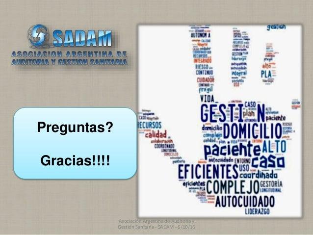 Preguntas? Gracias!!!! Asociación Argentina de Auditoría y Gestión Sanitaria - SADAM - 6/10/16