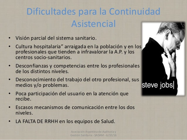 """Dificultades para la Continuidad Asistencial • Visión parcial del sistema sanitario. • Cultura hospitalaria"""" arraigada en ..."""