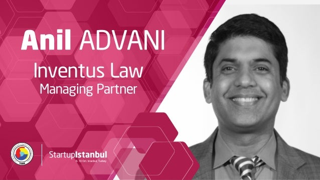1 LEGAL ISSUES FOR STARTUPS Etohum – Istanbul October 7, 2016 Anil Advani Managing Partner anil@inventuslaw.com PRESENTS